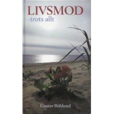 Bühlund, Gustav : Livsmod - trots allt