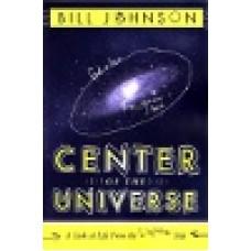 Johnson, Bill : Center of the universe