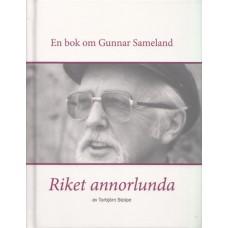 Stolpe, Torbjörn: Riket annorlunda - en bok om Gunnar Sameland