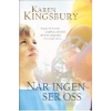 Kingsbury, Karen : När ingen ser oss