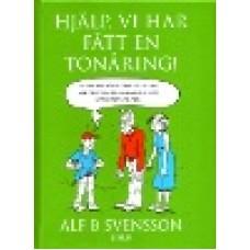 Svensson, Alf B. : Hjälp, vi har fått en tonåring
