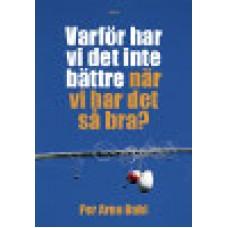 Dahl, Per Arne : Varför har vi det inte bättre när vi har det så bra?