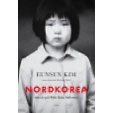 Kim, Eunsun : Nordkorea - nio år på flykt från helvetet