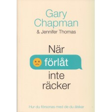 Chapman, Gary & Thomas, Jennifer: När förlåt inte räcker