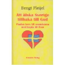Pleijel, Bengt : Att älska Sverige tillbaka till Gud