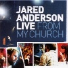 Anderson, Jared : Live from my church