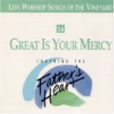 Vineyard : Great is your mercy - touching the father's heart 16