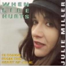 Miller, Julie : When life hurts