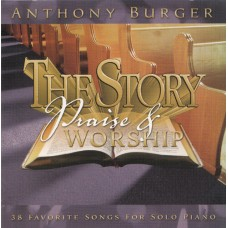 Burger, Anthony: The story - praise & worship