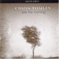Tomlin, Chris : See the morning (special edition)